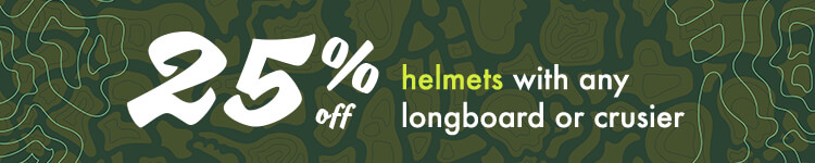 25% off Helmets with purchase of any Longboard or Cruiser.