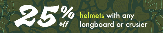 25% Off Helmets & Pads with purchase of any longboard or cruiser!