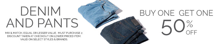 Denim and Pants - Buy 1 Get 1 50% off.