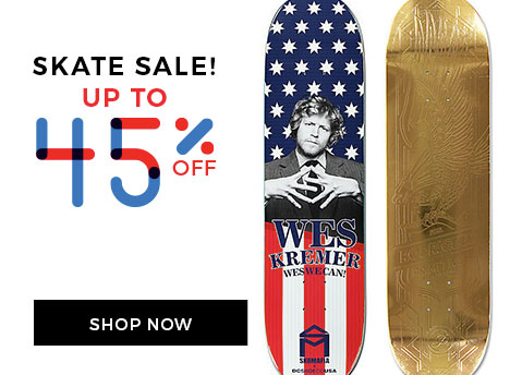 Skate Sale! Up to 45% off. Shop now!