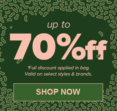 Up to 70% off on select styles and brands. *Full discount applied in bag.