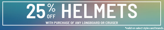 25% off helmets with purchase of any longboard or cruiser