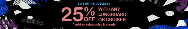 25% Off Helmets and pads with purchase of any longboard or cruiser *valid on select styles and brands
