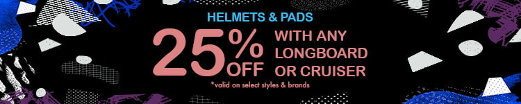 25% off helmets and pads with purchase of any longboard or cruiser. *valid on select styles and brands