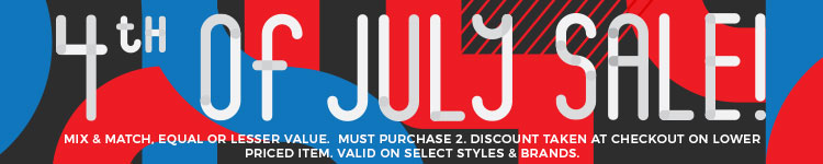 4th of July Sale - Mix & match, equal or lesser value. Must purchase 2. Discount taken at checkout on lower priced item. Valid on select styles & brands.
