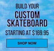 Build your Custom complete skateboard starting at $169.95. Board may not come assembled. Shop now.