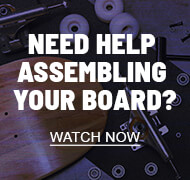 Need help assembling your board? Watch now!
