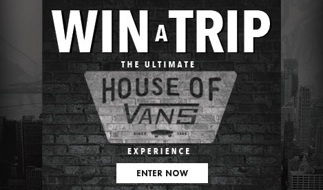 Win a Trip to the Ultimate House of Vans Experience
