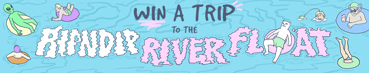 RIPNDIP Win a Trip to the RIPNDIP River Float