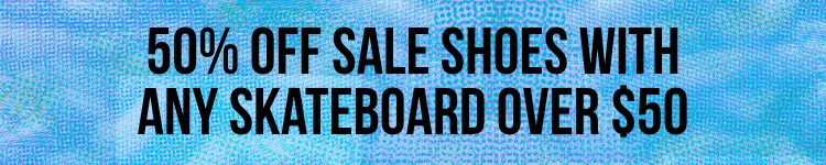 50% off sale shoes with any skateboard over $50