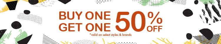 Buy 1 item and get 50% off a second item of equal or lesser value. Discounts limited to select styles and brands. *Valid on select styles and brands