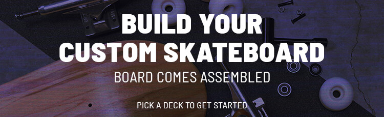 Build your custom skateboard. Board comes assembled. Pick a deck to get started.
