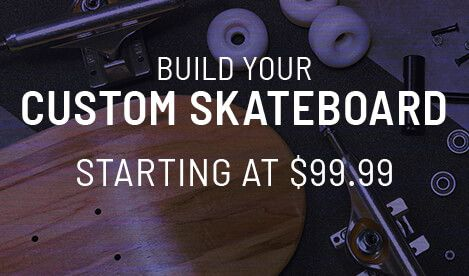 Build a Custom Skateboard Starting at $99.99
