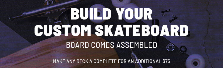 Build your custom skateboard. Board comes assembled. Make any deck a complete for an additional $75.