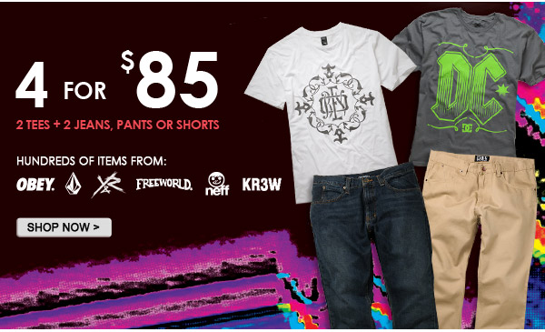 4 for 85 Tees, Jeans, Pants or Shorts - Shop Now