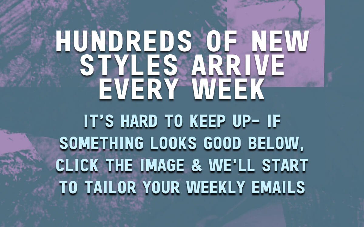 HUNDREDS OF STYLES ARRIVING EACH WEEK - CHECK IN FOR THE LATEST