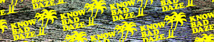 Know Bad Daze