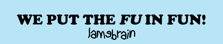 We put the FU in fun! Lamebrain