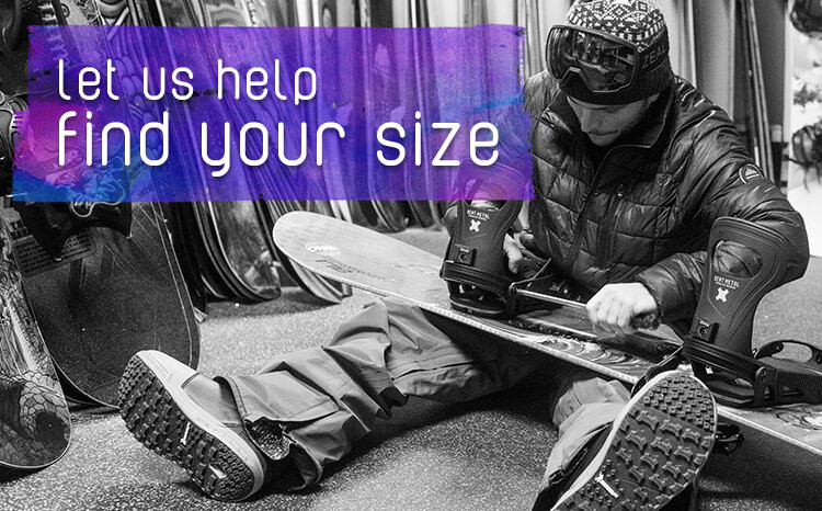 Don't know what your snowboard size is? Find a store near you and let our team of snow experts find the right board, boot, bindings, and anything else you need to hit the hill.