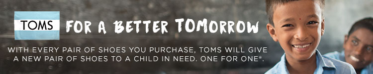TOMS - For a better tomorrow. With every pair of shoes you purchase, TOMS will give a new pair of shoes to a child in need. One for one.