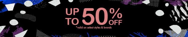 Up to 50% Off *valid on select styles and brands