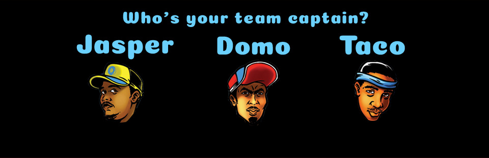Who's your team captain? Jasper, Domo, or Taco?
