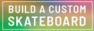 Build a custom skateboard